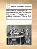 Medical and Philosophical Commentaries by a Society in Edinburgh the Second Edition, Corrected, See Notes Multiple Contributors, 1170780083