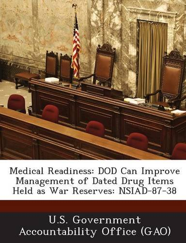 Read Online Medical Readiness: Dod Can Improve Management of Dated Drug Items Held as War Reserves: Nsiad-87-38 pdf epub