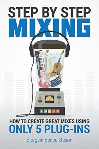 Pdf eBooks Step By Step Mixing: How to Create Great Mixes Using Only 5 Plug-ins (Audio Issues Book 1)