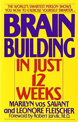 Brain Building in Just 12 Weeks: The World's Smartest Person Shows You How to Exercise Yourself Smarter . . (Brain Building)