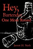 Hey, Bartender One More Round, Jarrett H. Nash, 1449034640