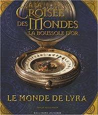A la croisée des mondes - La Boussole d'or : Le monde de Lyra par Philip Wilkinson