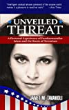 Unveiled Threat: A Personal Experience of Fundamentalist Islam and the Roots of Terrorism (Inside Observer Volume 1)