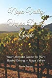 img - for Napa Valley Vegan Dining Guide: Your Ultimate Guide To Plant Based Dining In Napa Valley (2019) book / textbook / text book