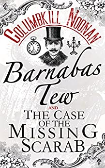 Barnabas Tew and The Case Of The Missing Scarab by [Noonan, Columbkill]