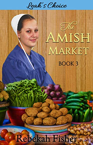 Pdf Spirituality Leah's Choice (The Amish Market Book 3)