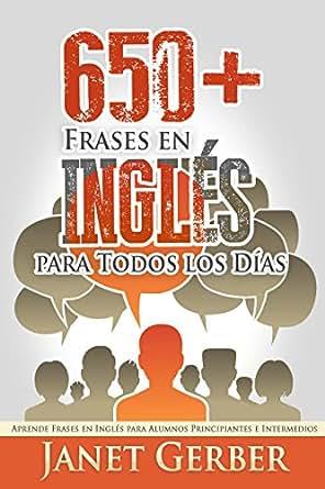 650 Frases En Inglés Para Todos Los Días Aprende Frases En Inglés Para Alumnos Principiantes E Intermedios Spanish Edition