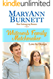 Love By Design: Clean Contemporary Romance (Whitcomb Family Matchmaker Book 1)