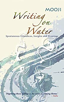 Writing on Water: Spontaneous Utterances, Insights and Drawings by [Mooji]