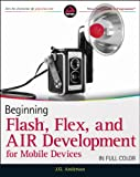 Beginning Flash, Flex, and Air Development for Mobile Devices, Jermaine G. Anderson, 0470948159