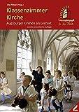 Klassenzimmer Kirche: Augsburger Kirchen als Lernort
