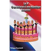 la Ve, D'une Dictature à une République Bananière (French Edition)