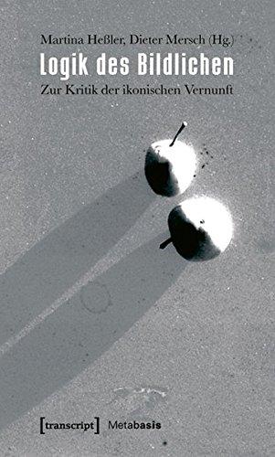 Logik des Bildlichen: Zur Kritik der ikonischen Vernunft (Metabasis - Transkriptionen zwischen Literaturen, Künsten und Medien)