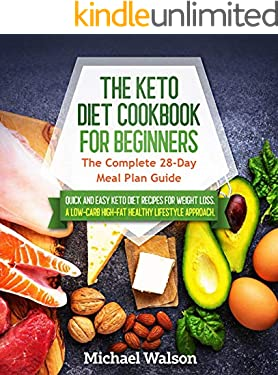 The Keto Diet Cookbook for Beginners: The Complete 28-Day Meal Plan Guide. Quick and Easy Keto Diet Recipes for Weight Loss