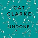 Undone Audiobook by Cat Clarke Narrated by Scarlett Leigh Fawcett