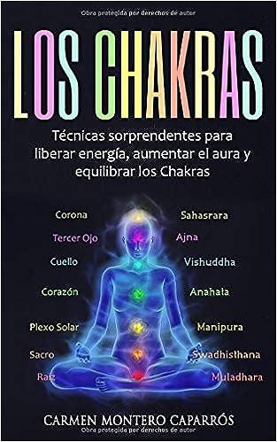 Los Chakras: Técnicas sorprendentes para liberar energía ...