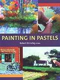 Painting in Pastels, Robert Brindley, 1847971989
