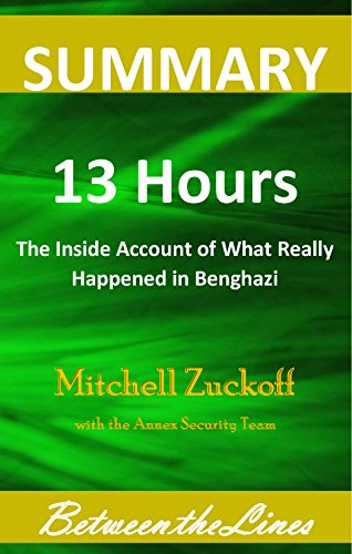 Summary and Analysis | 13 Hours: The Inside Account of What Really Happened in Benghazi