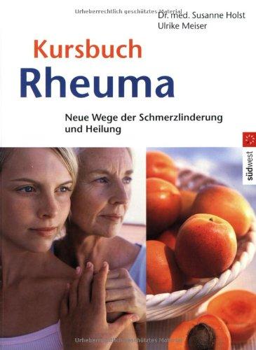 Kursbuch Rheuma: Neue Wege der Schmerzlinderung und Heilung