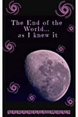 The END of the world as I knew it.: All the things that made me realize I was living the American Nightmare, instead of going after my dreams! Kindle Edition