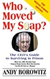 Who Moved My Soap?: The Ceo's Guide to Surviving in Prison: The Bernie Madoff Edition, Updated 2009