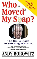 Who Moved My Soap?: The CEO's Guide to Surviving Prison: The Bernie Madoff Edition