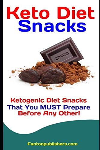 Keto Diet Snacks: Ketogenic Diet Snacks That You MUST Prepare Before Any Other! (Ace Keto) by Fanton Publishers