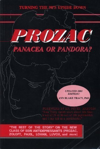 Prozac: Panacea or Pandora? the Rest of the Story on the New Class of Ssri Antidepressants Prozac, Zoloft, Paxil, Lovan, Luvox & More. by Ann Blake Tracy (1994-06-01)