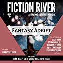 Fantasy Adrift: Fiction River, An Original Anthology Magazine, Book 7 Audiobook by Kristine Kathryn Rusch, Dean Wesley Smith Narrated by J. Daniel Sawyer, Kristine Kathryn Rusch, Dean Wesley Smith