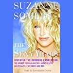 The Sexy Years: Discover the Hormone Connection; The Secret to Fabulous Sex, Great Health, and Vitality, for Women and Men | Suzanne Somers