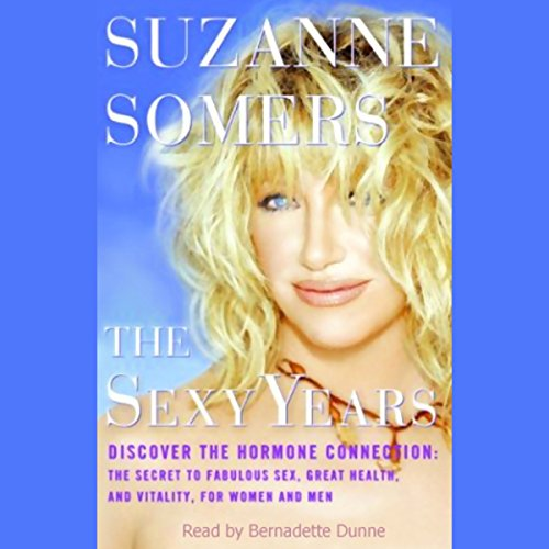 The Sexy Years: Discover the Hormone Connection; The Secret to Fabulous Sex, Great Health, and Vitality, for Women and Men