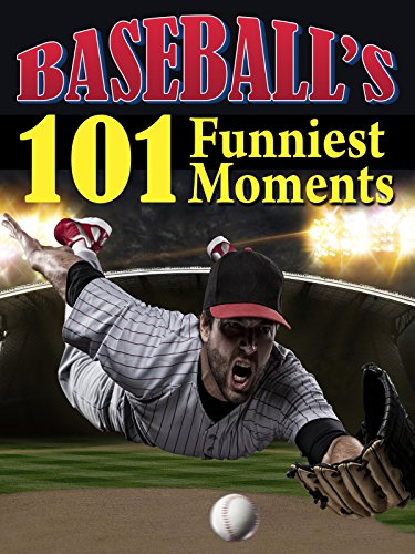 Baseball's 101 Funniest Moments (Funniest Family Movie)