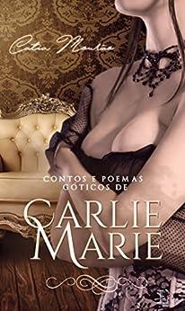 Contos e Poemas Góticos de Carlie Marie por [Mourão, Catia]