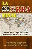 La Guerra Final: Como Evitarla con una Sociedad Armonica Nueva (Spanish Edition)