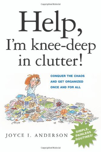 Read Online Help! I'm Knee-Deep in Clutter!: Conquer the Chaos and Get Organized Once and For All pdf epub