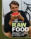 Raw Food Weight Loss and Vitality, Andrew Perlot, 0985035706