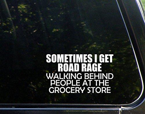 Sometimes I Get Road Rage Walking Behind People At The Grocery Store (4