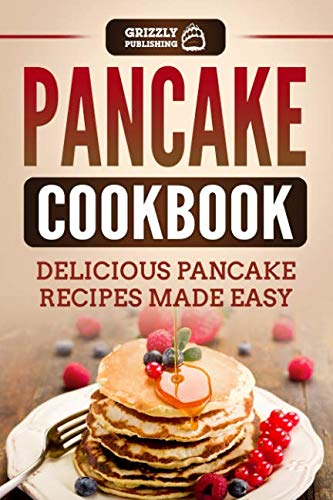 Pancake Cookbook: Delicious Pancake Recipes Made Easy by Grizzly Publishing