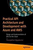 Practical API Architecture and Development with Azure and AWS: Design and Implementation of APIs for the Cloud Front Cover