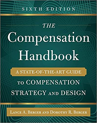 The Compensation Handbook, Sixth Edition: A State Of The Art Guide To Compensation Strategy And Design by Lance A. Berger