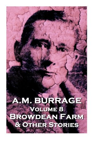 A.M. Burrage - Browdean Farm  & Other Stories: Classics From The Master Of Horror (A.M. Burrage Classic Collection) (Volume 8)