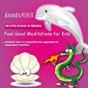 Feel-Good Meditations for Kids: playfully learn a completely new approach to unpleasant emotions Audiobook by Alexandra Pichler Narrated by Alexandra Pichler