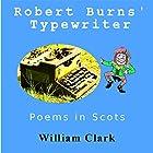 Robert Burns' Typewriter: Poems in Scots Hörbuch von William Clark Gesprochen von: William Clark