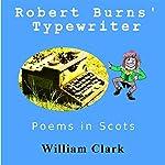 Robert Burns' Typewriter: Poems in Scots | William Clark