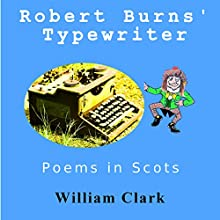 Robert Burns' Typewriter: Poems in Scots Audiobook by William Clark Narrated by William Clark