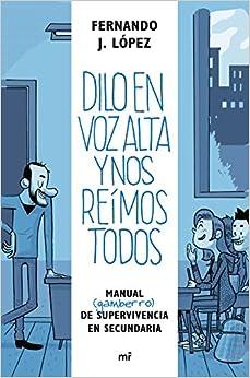 Dilo En Voz Alta Y Nos Reímos Todos: Manual (gamberro) De Supervivencia En Secundaria (fuera De Colección) - 9788427042926 por Nando López epub
