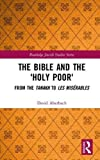 img - for The Bible and the 'Holy Poor': From the Tanakh to Les Mis rables (Routledge Jewish Studies Series) book / textbook / text book