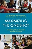 img - for Maximizing the One-Shot: Connecting Library Instruction with the Curriculum book / textbook / text book