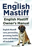 English Mastiff. English Mastiff Keeper.s Manual. English Mastiff care, grooming, personality, health, costs and feeding all included.