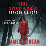 This Dying World: Abandon All Hope | James D. Dean